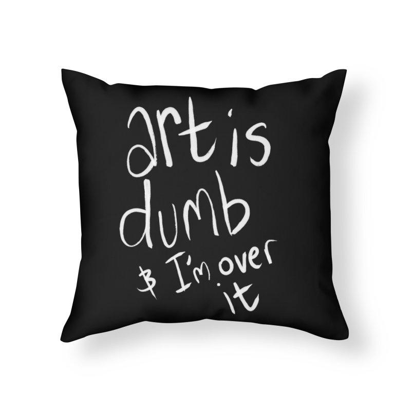 art is dumb Home Throw Pillow by itty biity shitties