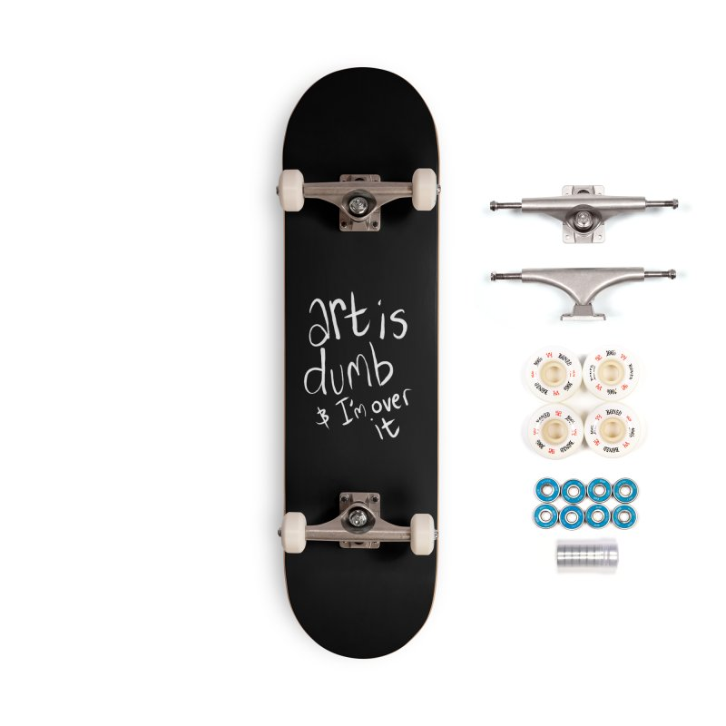 art is dumb Accessories Complete - Premium Skateboard by itty biity shitties