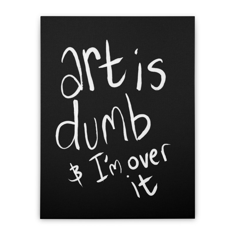 art is dumb Home Stretched Canvas by itty biity shitties