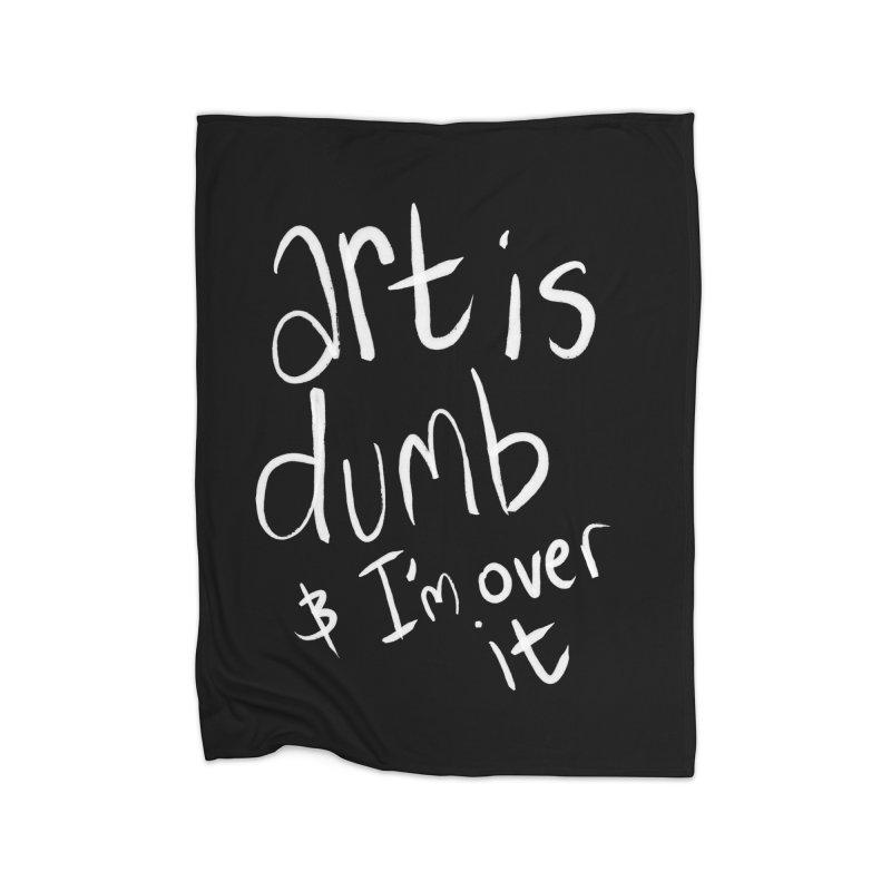 art is dumb Home Fleece Blanket Blanket by itty biity shitties