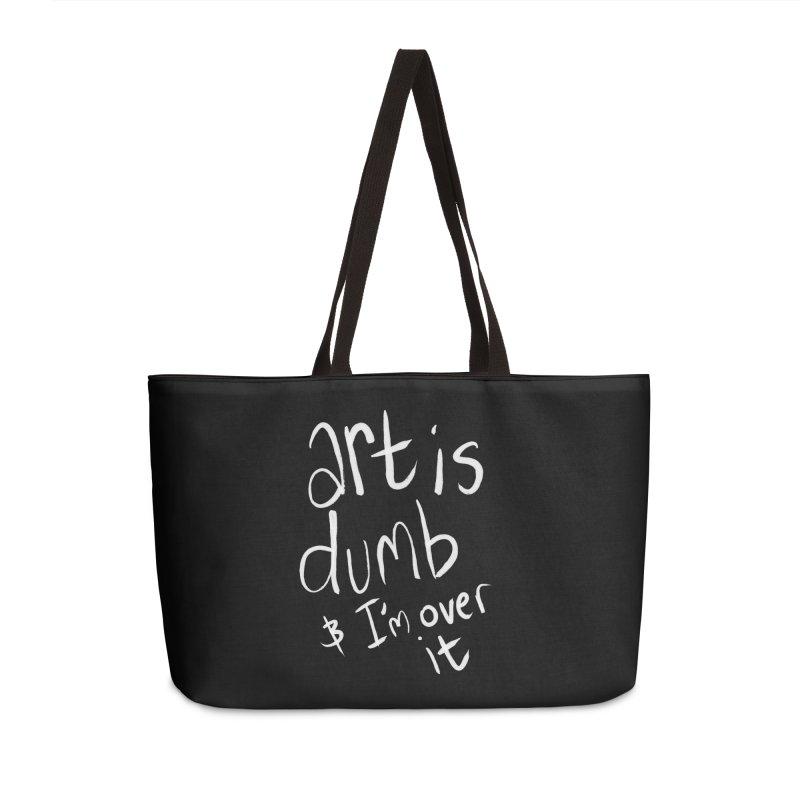 art is dumb Accessories Weekender Bag Bag by itty biity shitties