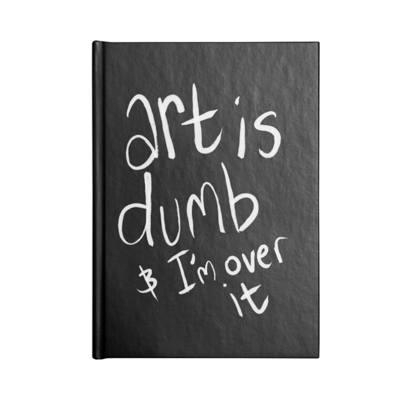 art is dumb Accessories Lined Journal Notebook by itty biity shitties