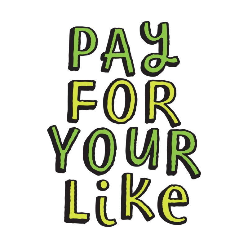 Pay for your like by