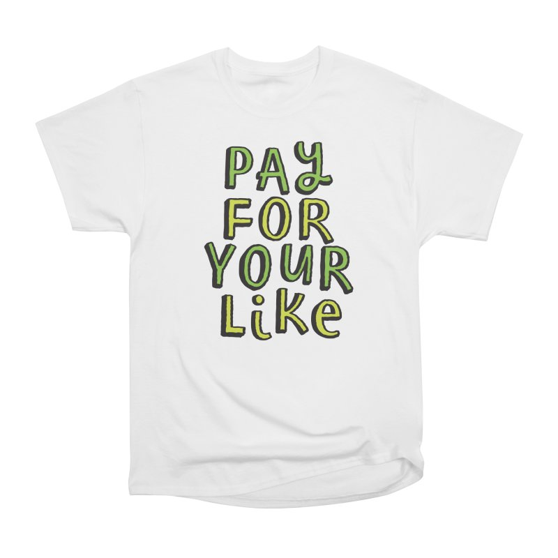 Pay for your like Women's Heavyweight Unisex T-Shirt by
