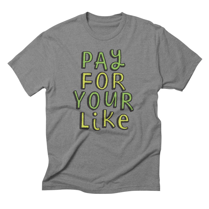 Pay for your like Men's Triblend T-Shirt by