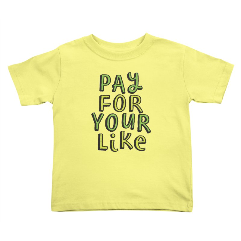 Pay for your like Kids Toddler T-Shirt by