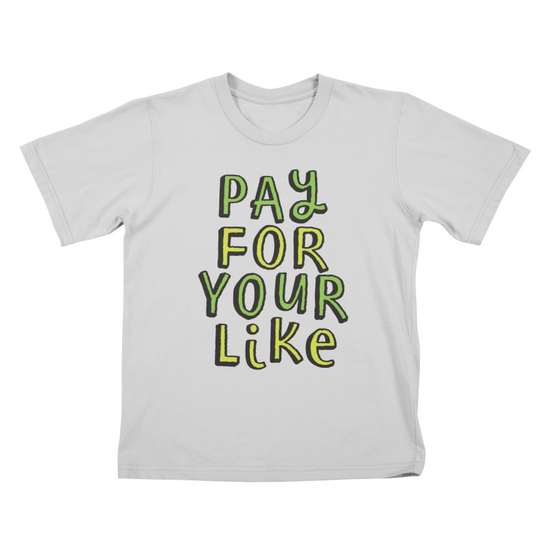 Pay for your like Kids T-Shirt by