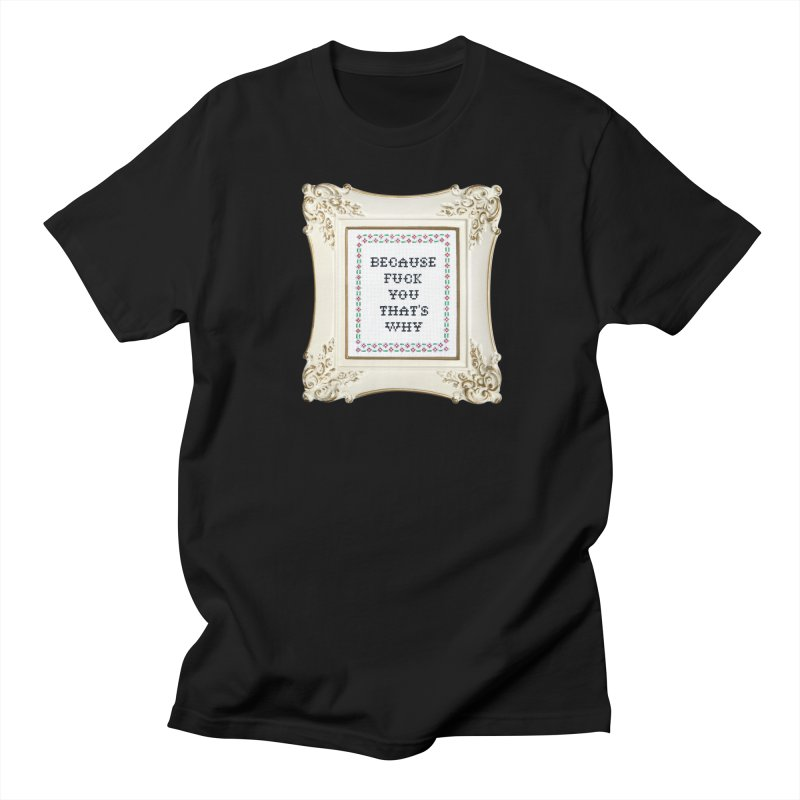 Because Fuck You That's Why in Men's T-shirt Black by subversivecrossstitch's Artist Shop