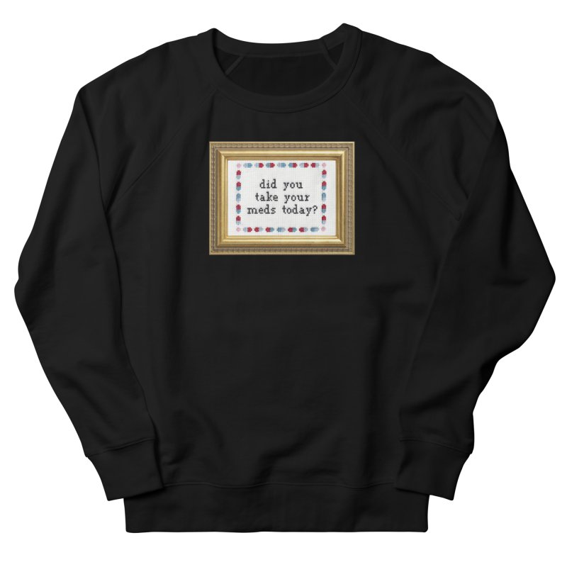 Did You Take Your Meds Today? Men's Sweatshirt by Subversive Cross Stitch