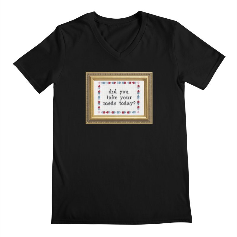 Did You Take Your Meds Today? Men's Regular V-Neck by Subversive Cross Stitch