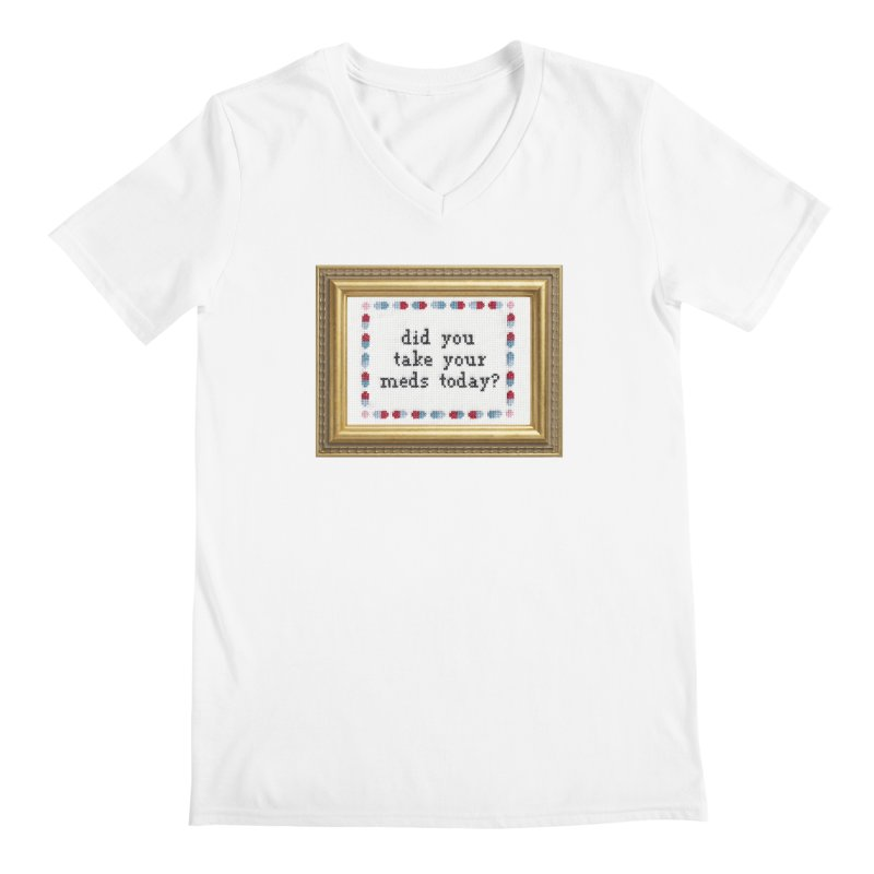 Did You Take Your Meds Today? Men's V-Neck by subversivecrossstitch's Artist Shop