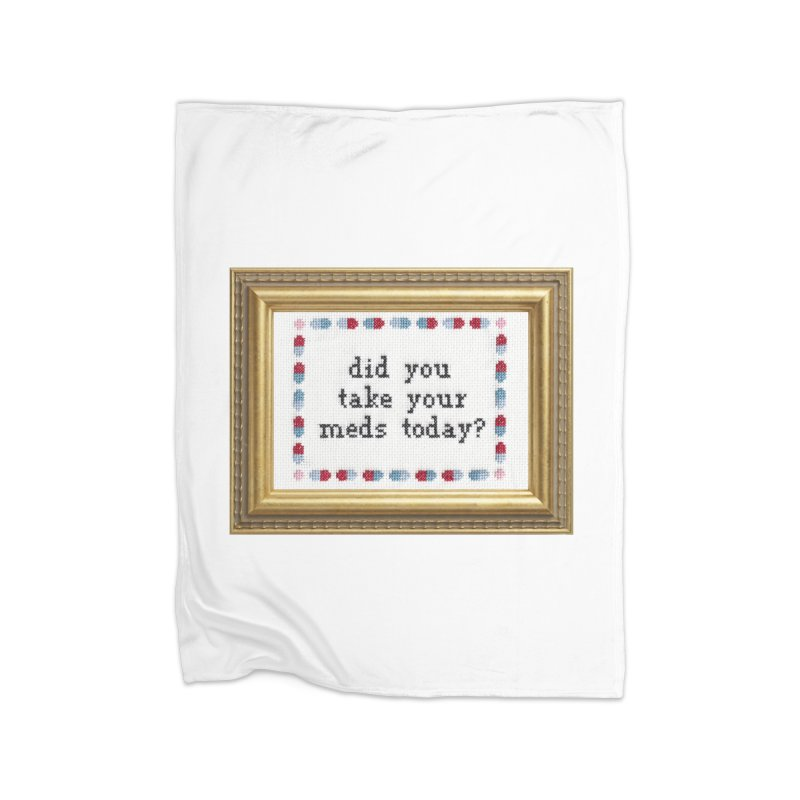 Did You Take Your Meds Today? Home Fleece Blanket Blanket by Subversive Cross Stitch