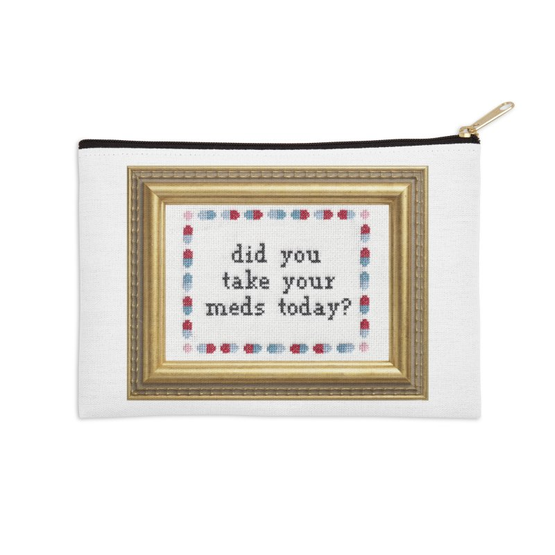 Did You Take Your Meds Today? Accessories Zip Pouch by subversivecrossstitch's Artist Shop