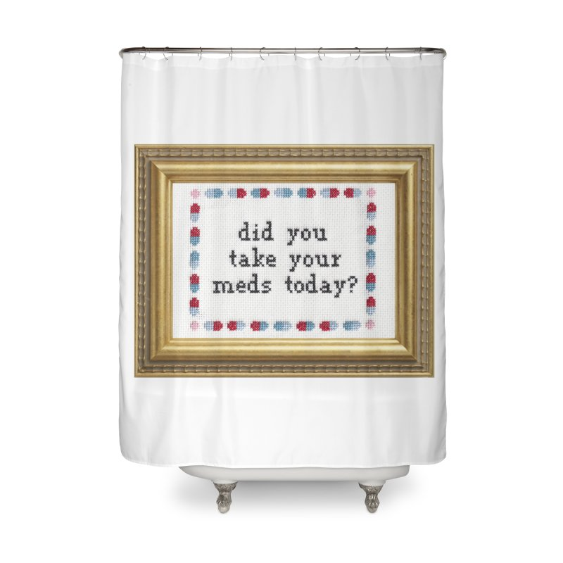 Did You Take Your Meds Today? Home Shower Curtain by Subversive Cross Stitch