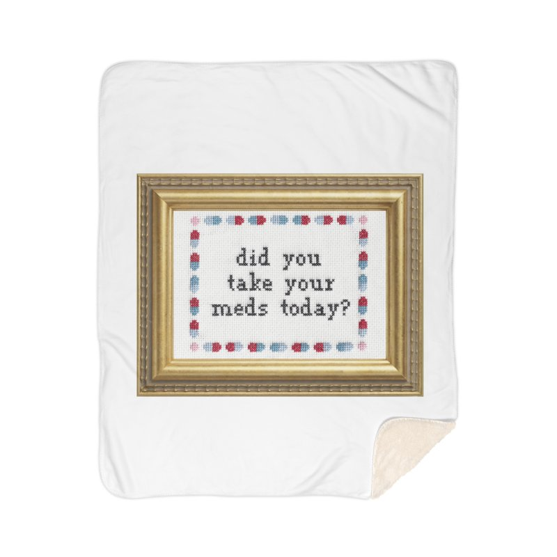 Did You Take Your Meds Today? Home Sherpa Blanket Blanket by Subversive Cross Stitch