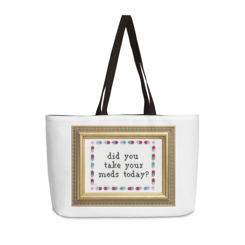Did You Take Your Meds Today? Accessories Weekender Bag Bag by Subversive Cross Stitch