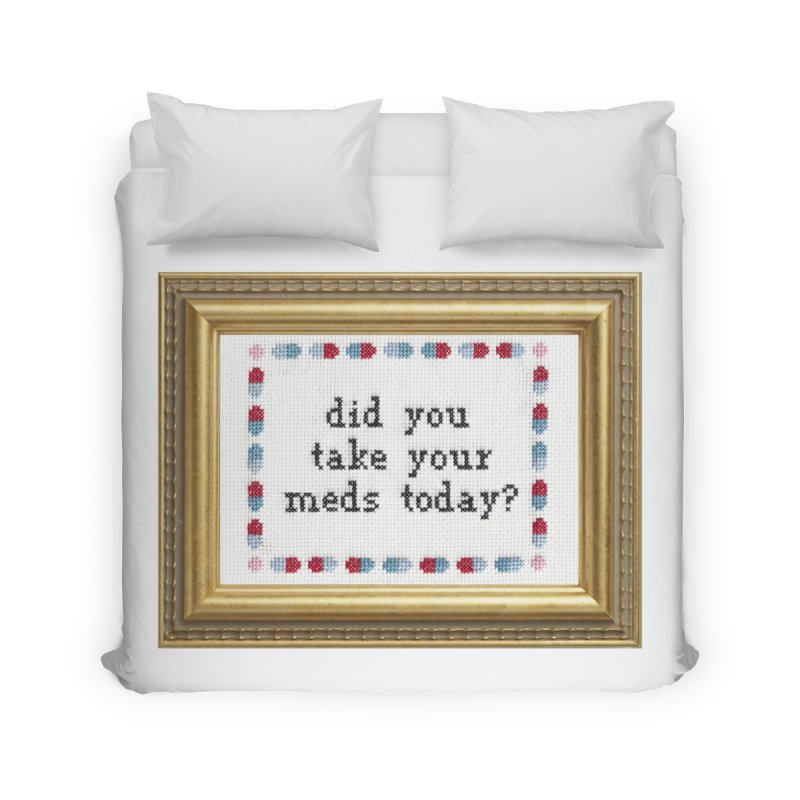 Did You Take Your Meds Today? Home Duvet by Subversive Cross Stitch