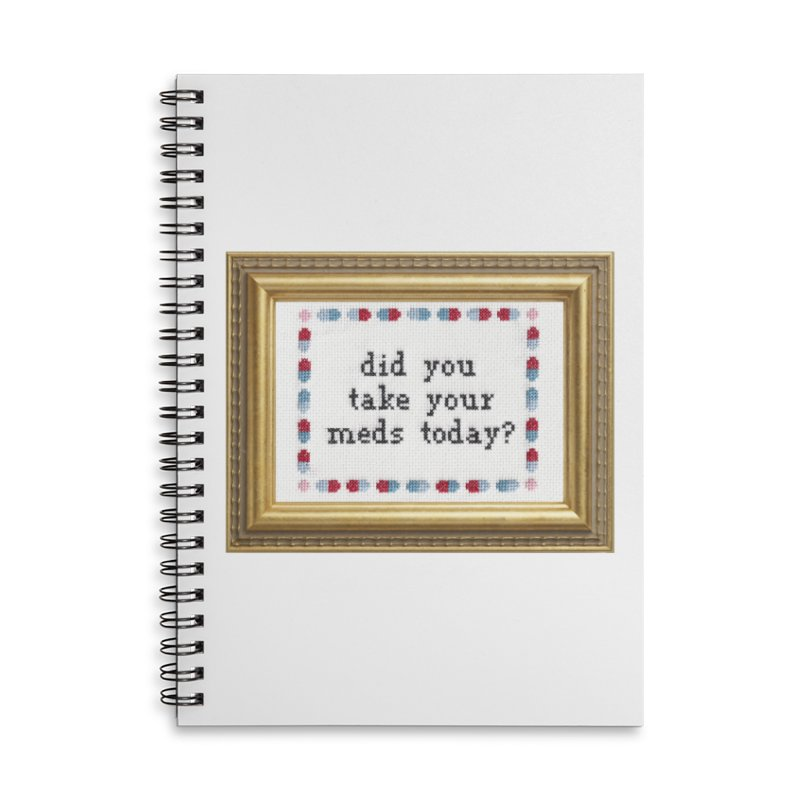 Did You Take Your Meds Today? Accessories Lined Spiral Notebook by Subversive Cross Stitch