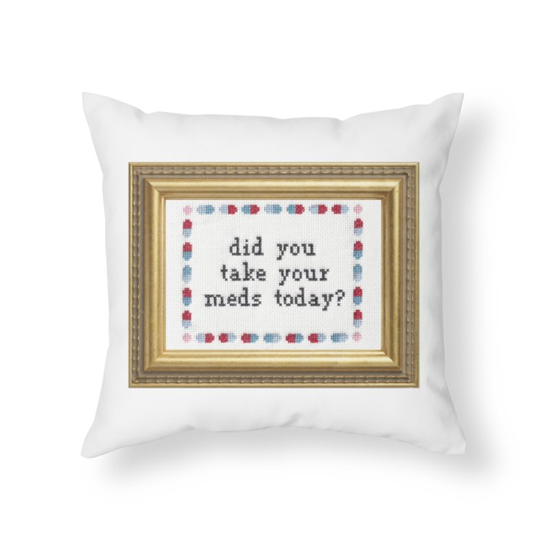 Did You Take Your Meds Today? Home Throw Pillow by Subversive Cross Stitch