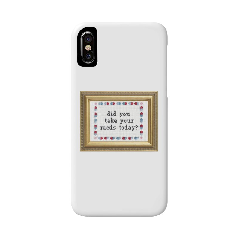 Did You Take Your Meds Today? Accessories Phone Case by Subversive Cross Stitch