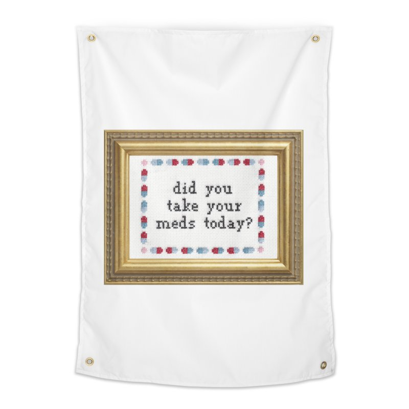 Did You Take Your Meds Today? Home Tapestry by Subversive Cross Stitch