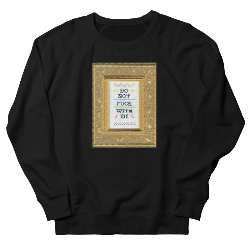 Do Not Fuck With Me Men's Sweatshirt by subversivecrossstitch's Artist Shop
