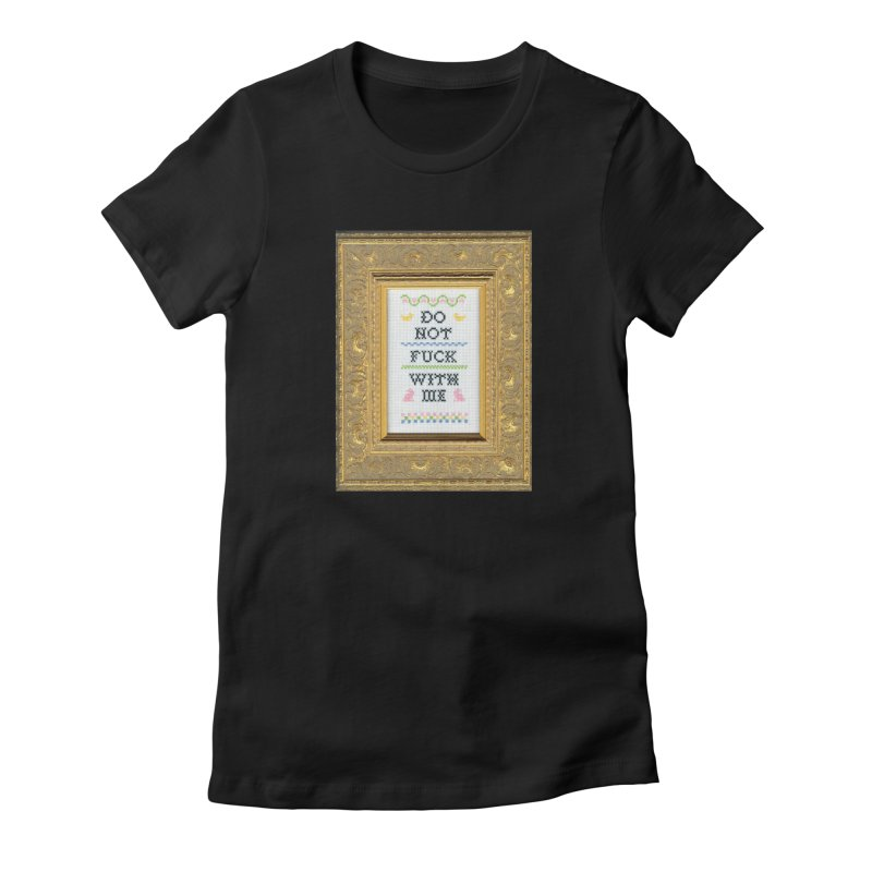 Do Not Fuck With Me Women's T-Shirt by Subversive Cross Stitch