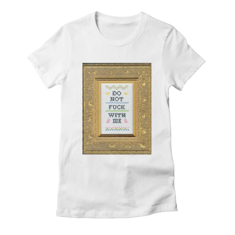 Do Not Fuck With Me Women's Fitted T-Shirt by Subversive Cross Stitch