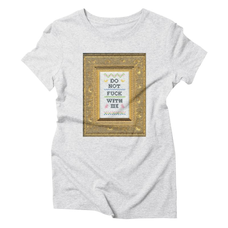 Do Not Fuck With Me Women's Triblend T-Shirt by Subversive Cross Stitch