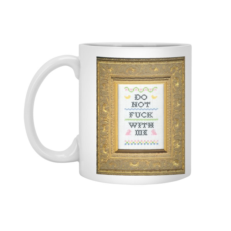 Do Not Fuck With Me Accessories Standard Mug by Subversive Cross Stitch