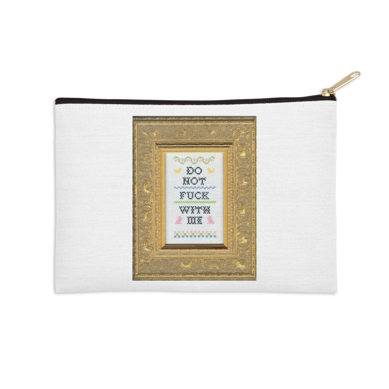 Do Not Fuck With Me Accessories Zip Pouch by subversivecrossstitch's Artist Shop