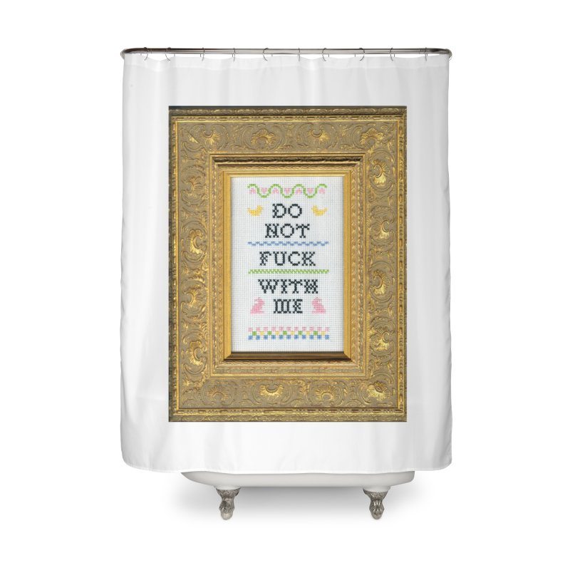 Do Not Fuck With Me Home Shower Curtain by subversivecrossstitch's Artist Shop