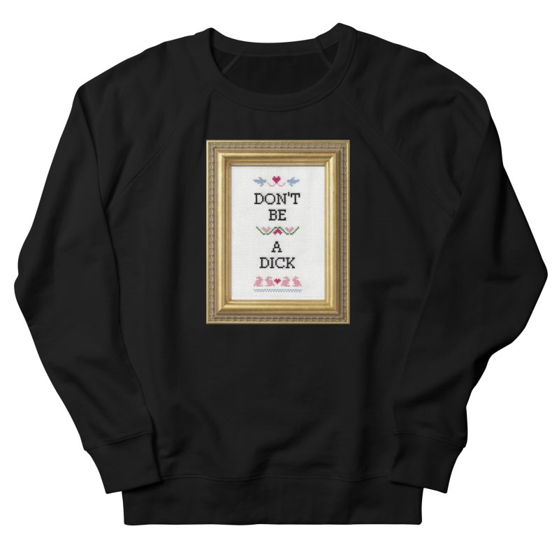 Don't Be A Dick Women's Sweatshirt by subversivecrossstitch's Artist Shop