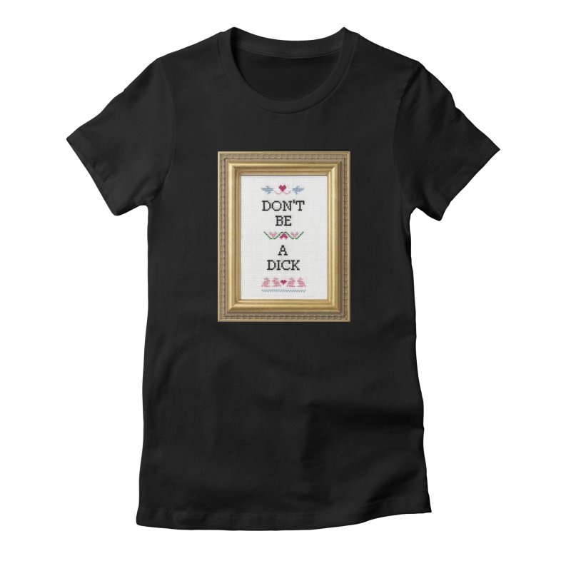 Don't Be A Dick Women's T-Shirt by Subversive Cross Stitch