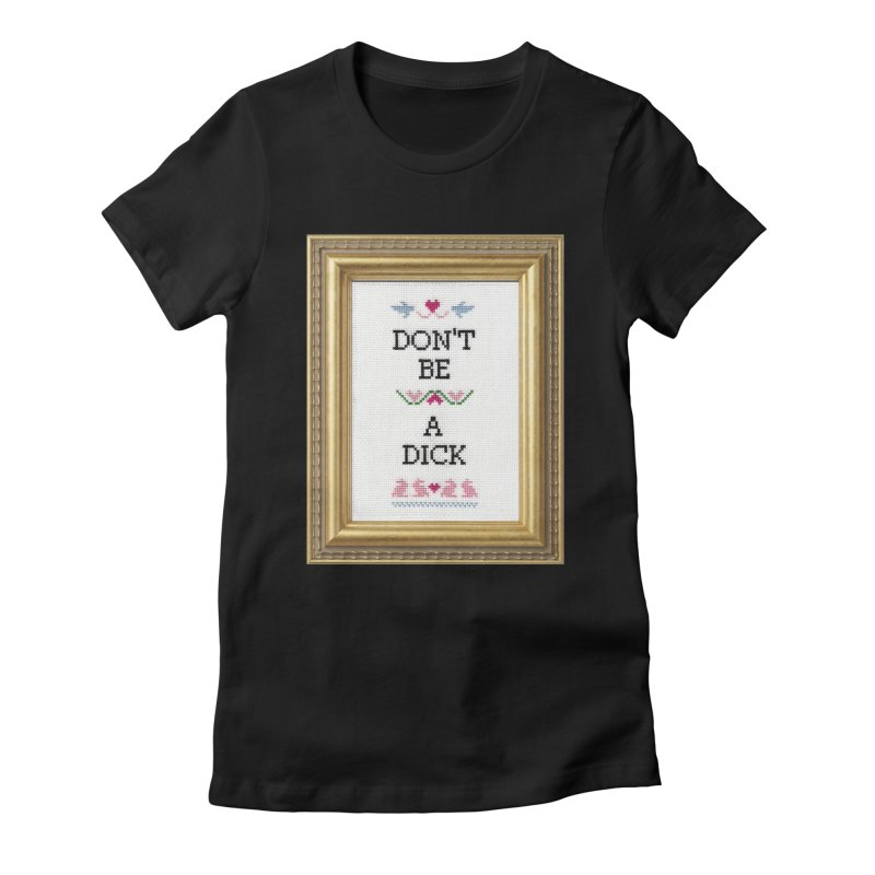 Don't Be A Dick Women's Fitted T-Shirt by subversivecrossstitch's Artist Shop