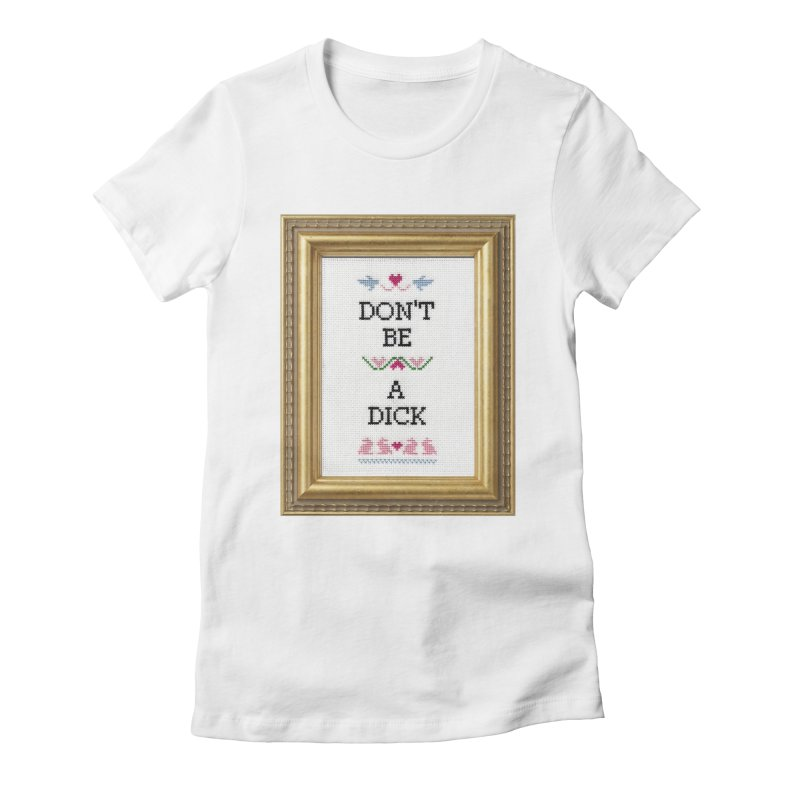 Don't Be A Dick Women's Fitted T-Shirt by Subversive Cross Stitch