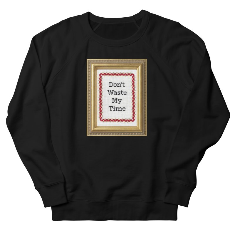 Don't Waste My Time Women's Sweatshirt by Subversive Cross Stitch