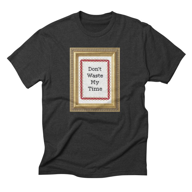 Don't Waste My Time Men's Triblend T-Shirt by subversivecrossstitch's Artist Shop