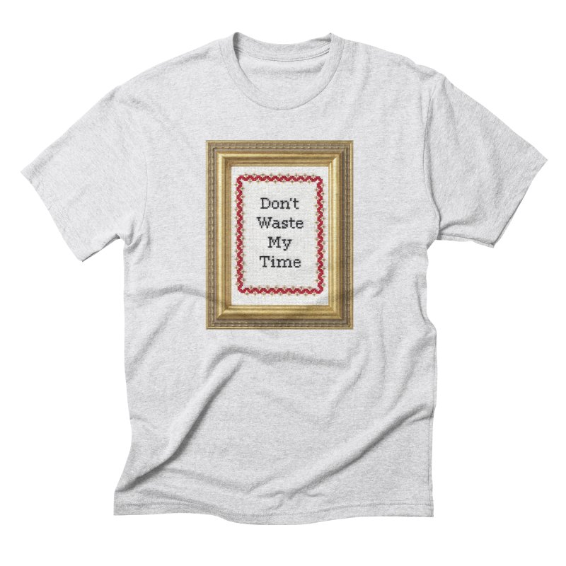 Don't Waste My Time Men's Triblend T-Shirt by Subversive Cross Stitch