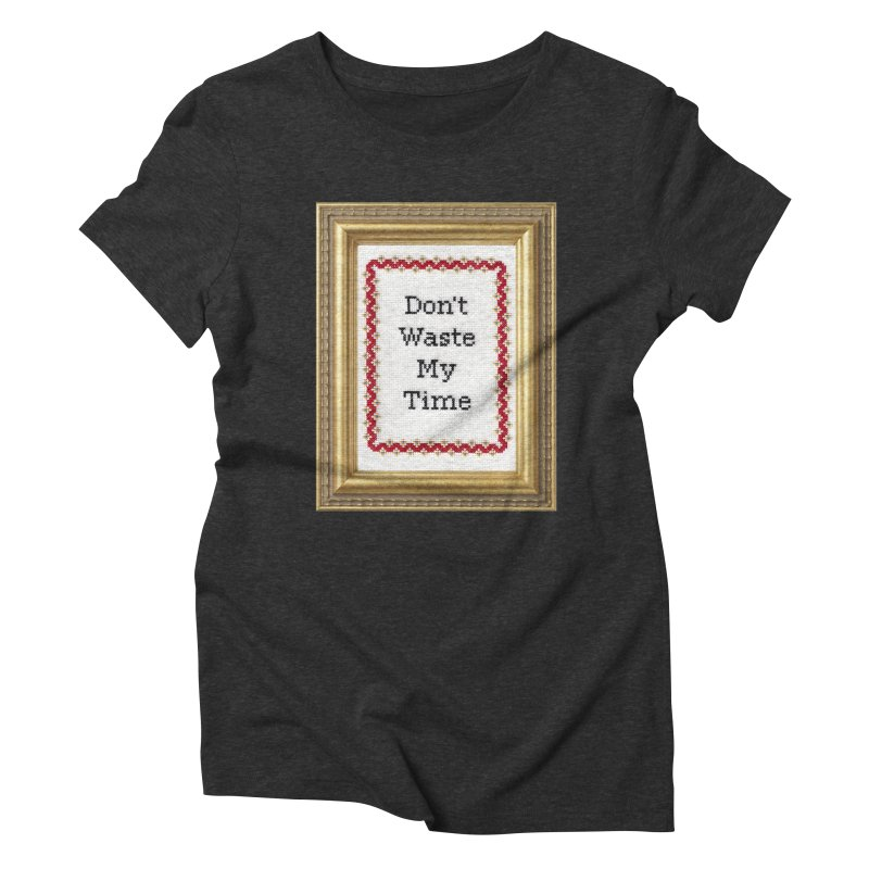 Don't Waste My Time Women's Triblend T-Shirt by Subversive Cross Stitch
