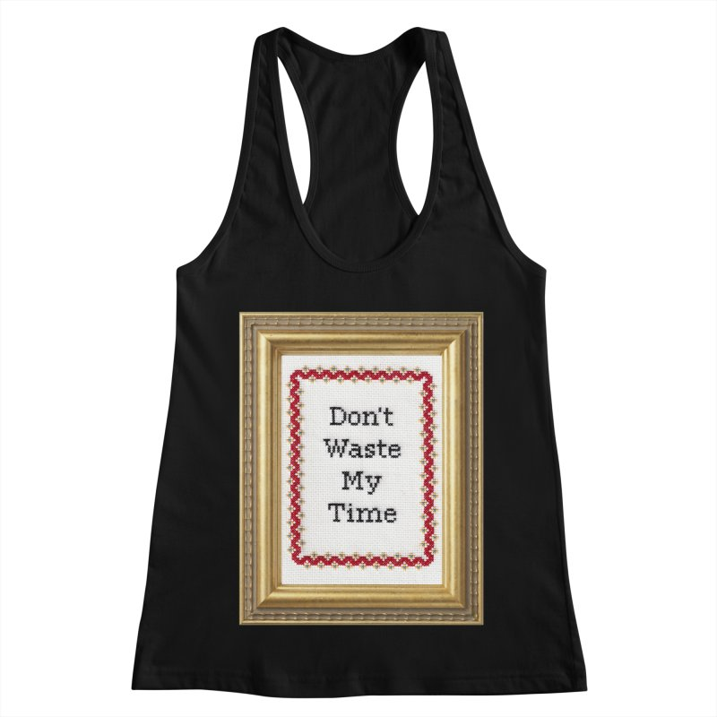 Don't Waste My Time Women's Racerback Tank by Subversive Cross Stitch