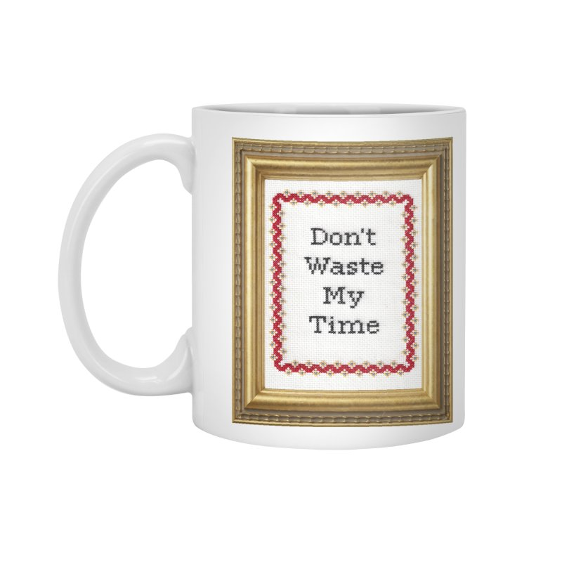 Don't Waste My Time Accessories Mug by subversivecrossstitch's Artist Shop