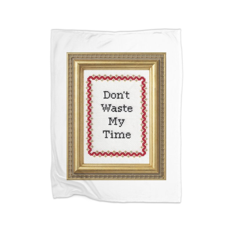 Don't Waste My Time Home Blanket by subversivecrossstitch's Artist Shop