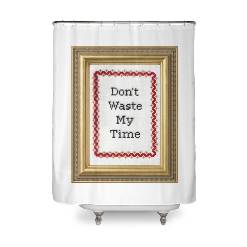 Don't Waste My Time Home Shower Curtain by Subversive Cross Stitch