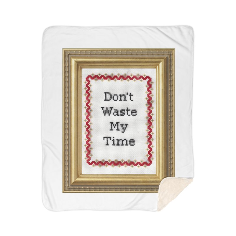 Don't Waste My Time Home Sherpa Blanket Blanket by Subversive Cross Stitch