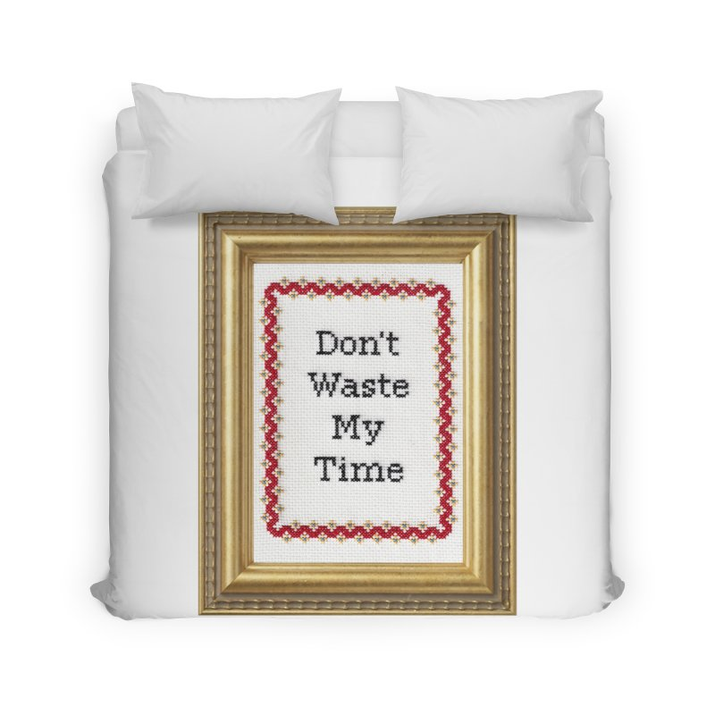 Don't Waste My Time Home Duvet by subversivecrossstitch's Artist Shop
