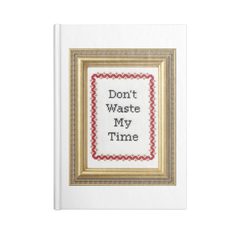 Don't Waste My Time Accessories Lined Journal Notebook by Subversive Cross Stitch