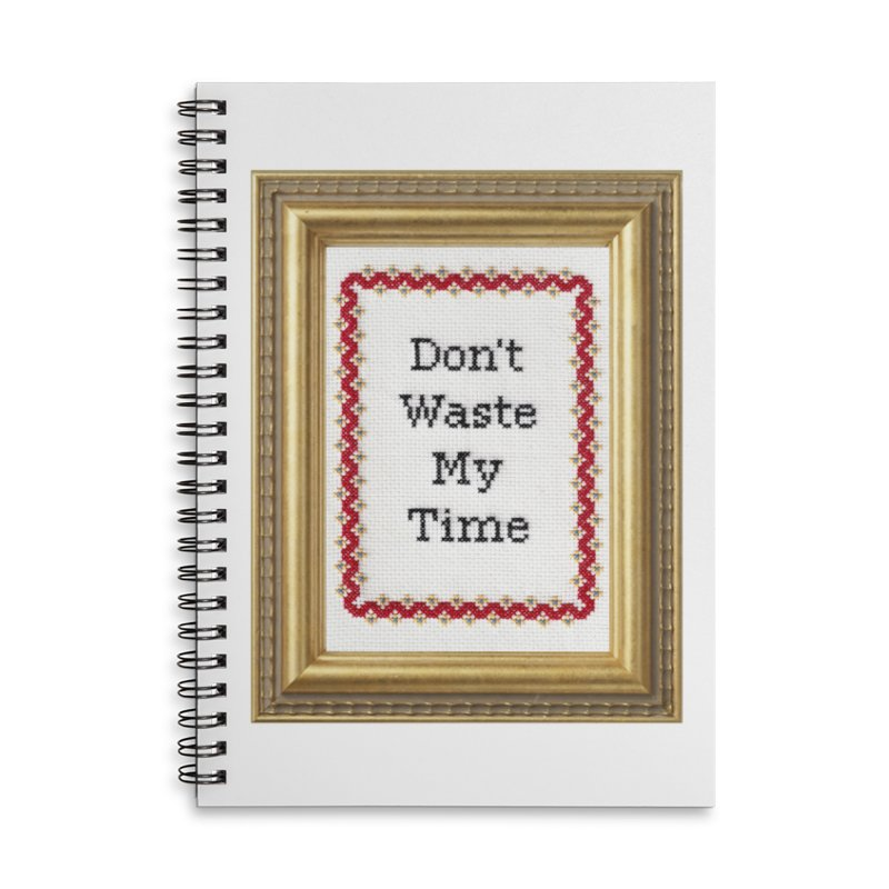 Don't Waste My Time Accessories Lined Spiral Notebook by Subversive Cross Stitch