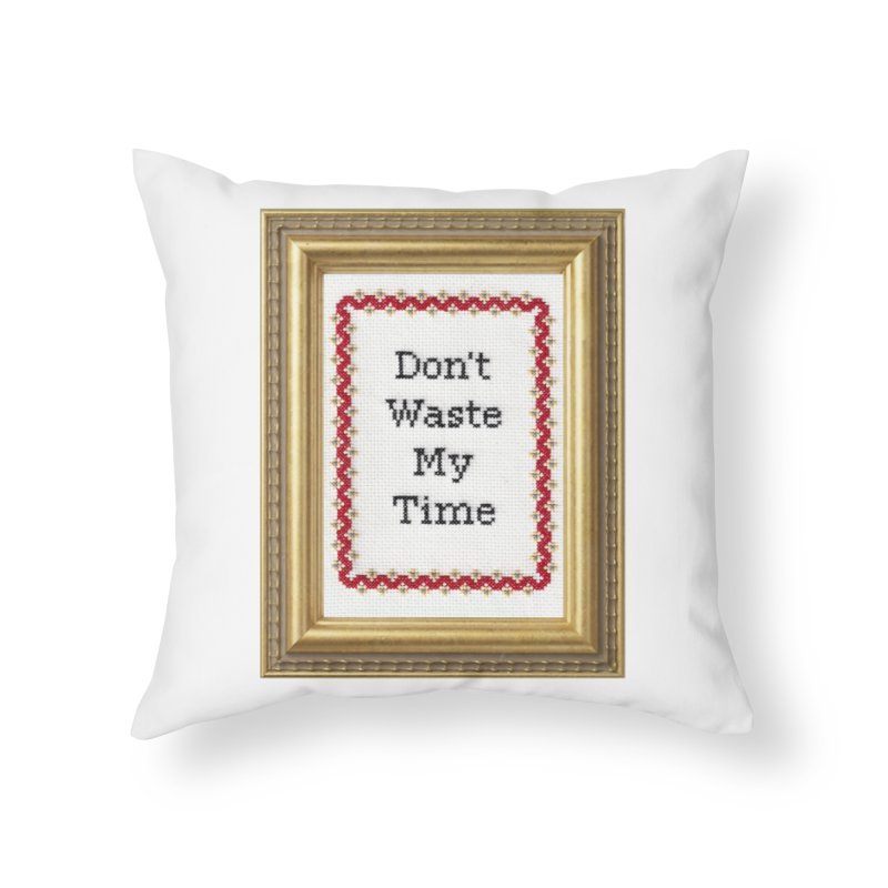 Don't Waste My Time Home Throw Pillow by Subversive Cross Stitch