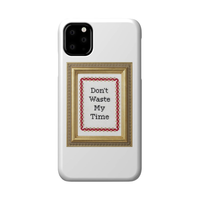 Don't Waste My Time Accessories Phone Case by Subversive Cross Stitch